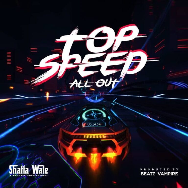 Lyrics: Shatta Wale – TOP SPEED (ALL OUT)